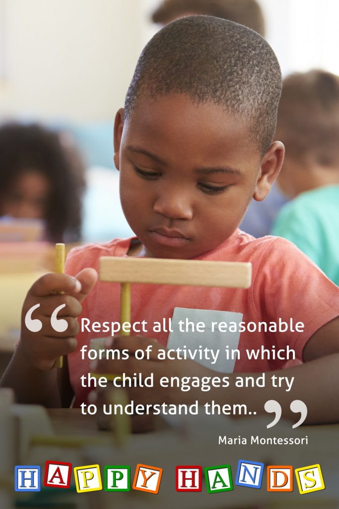 Respect all the reasonable forms of activity in which the child engages and try to understand them.